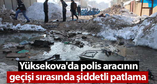 Yüksekova'da polis aracının geçişi sırasında şiddetli patlama