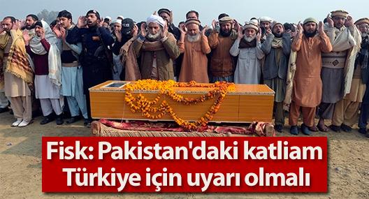 Fisk: Pakistan'daki katliam Türkiye için uyarı olmalı