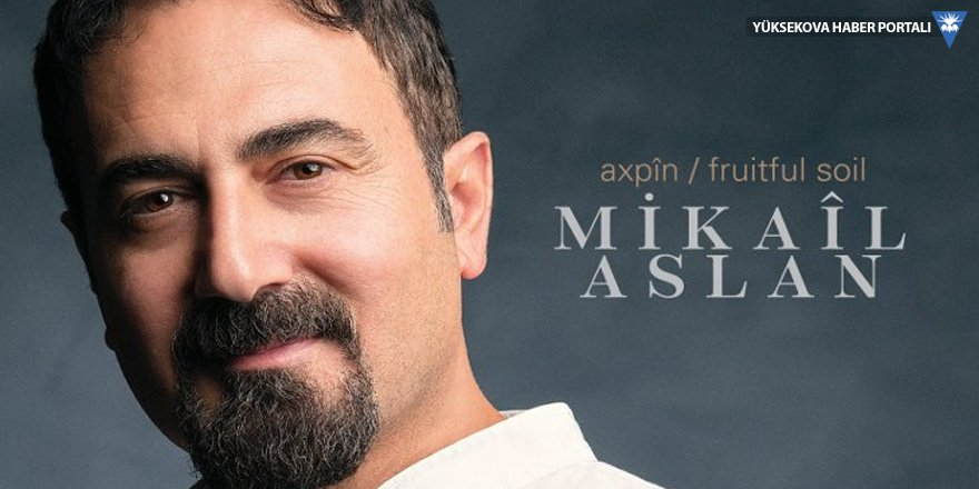 Mikaîl Aslan'dan yeni albüm: Axpîn