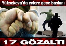 Yüksekova'da 17 GÖZALTI