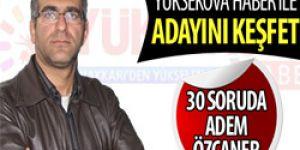 30 soruda Adem Özcaner