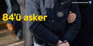 102 kişi hakkında 'FETÖ' gözaltısı